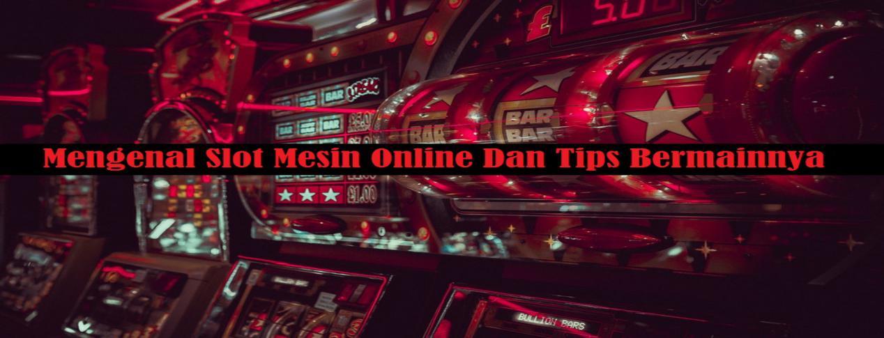Mengenal Slot Mesin Online Dan Tips Memainkannya